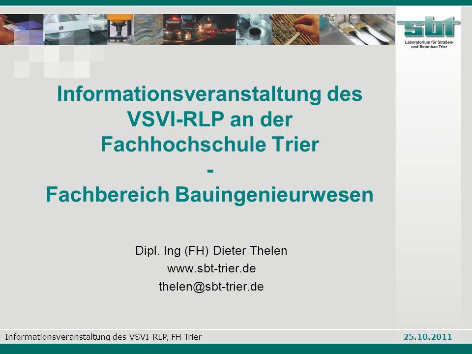 Informationsveranstaltung des VSVI-RLP, FH-Trier 25.10.2011 Informationsveranstaltung des VSVI-RLP an der Fachhochschule Trier - Fachbereich Bauingenieurwesen Dipl.