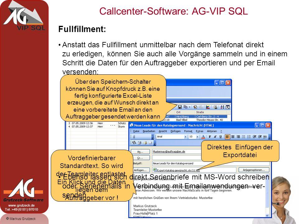 Markus Grutzeck www.grutzeck.de Tel.:+49 (6181) 97010 Callcenter-Software: AG-VIP SQL 13 Fullfillment: Anstatt das Fullfillment unmittelbar nach dem T