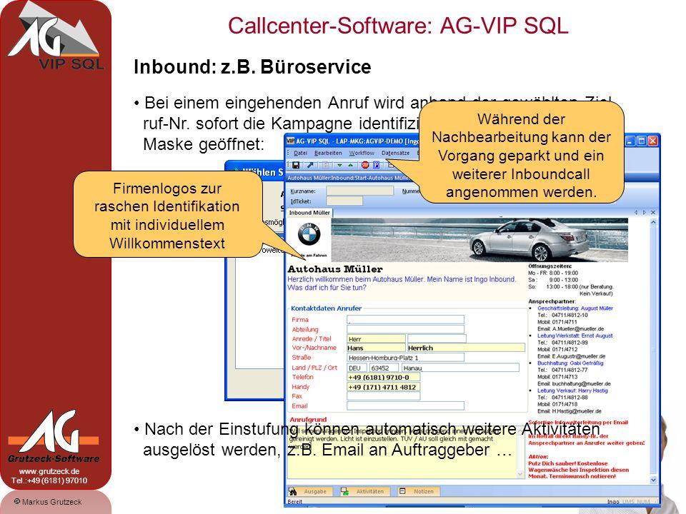 Markus Grutzeck www.grutzeck.de Tel.:+49 (6181) 97010 Callcenter-Software: AG-VIP SQL 14 Inbound: z.B. Büroservice Bei einem eingehenden Anruf wird an