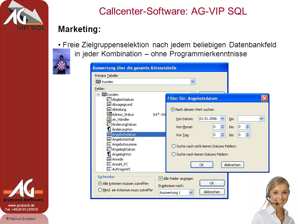 Markus Grutzeck www.grutzeck.de Tel.:+49 (6181) 97010 Callcenter-Software: AG-VIP SQL 17 Marketing: Freie Zielgruppenselektion nach jedem beliebigen D