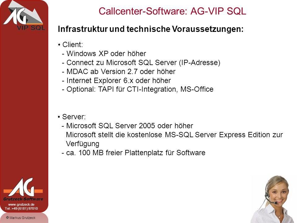 Markus Grutzeck www.grutzeck.de Tel.:+49 (6181) 97010 Callcenter-Software: AG-VIP SQL 19 Infrastruktur und technische Voraussetzungen: Client: - Windo