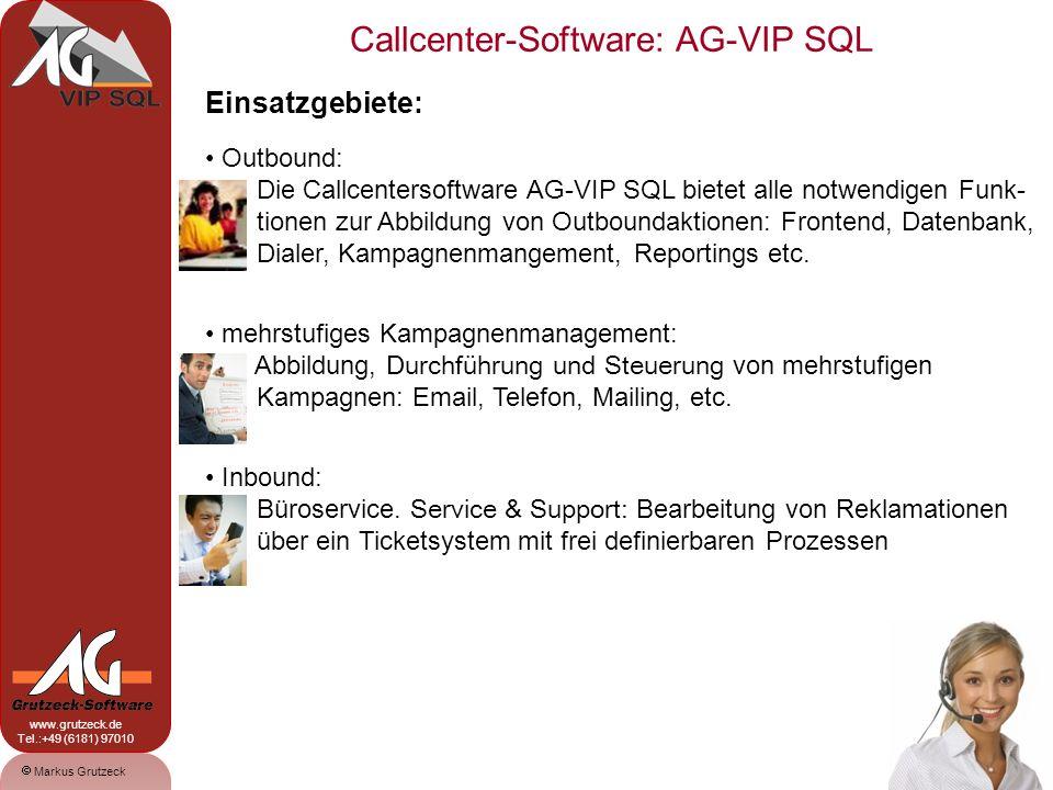 Markus Grutzeck www.grutzeck.de Tel.:+49 (6181) 97010 Callcenter-Software: AG-VIP SQL 3 Einsatzgebiete: Outbound: Die Callcentersoftware AG-VIP SQL bi