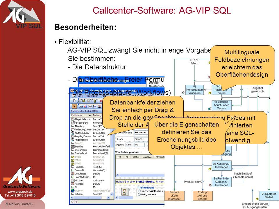 Markus Grutzeck www.grutzeck.de Tel.:+49 (6181) 97010 Callcenter-Software: AG-VIP SQL 5 Besonderheiten: Einfache Bedienung: Keine SQL-Kenntnisse notwendig.