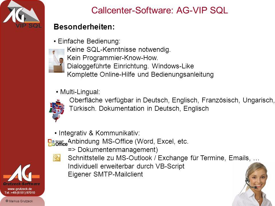 Markus Grutzeck www.grutzeck.de Tel.:+49 (6181) 97010 Callcenter-Software: AG-VIP SQL 6 Besonderheiten: Komplette CTI-Integration: TAPI-basiert, damit offen für eine Vielzahl von Wähleinrichtungen (klassische TK-Anlage, VOIP, 1st-Party, 3rd Party).