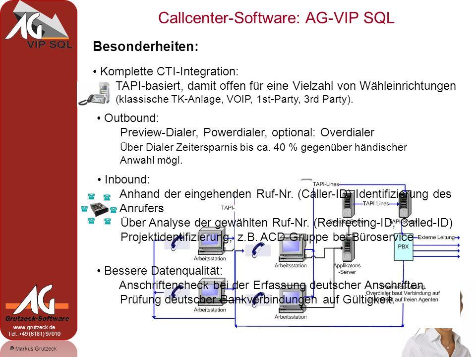 Markus Grutzeck www.grutzeck.de Tel.:+49 (6181) 97010 Callcenter-Software: AG-VIP SQL 6 Besonderheiten: Komplette CTI-Integration: TAPI-basiert, damit