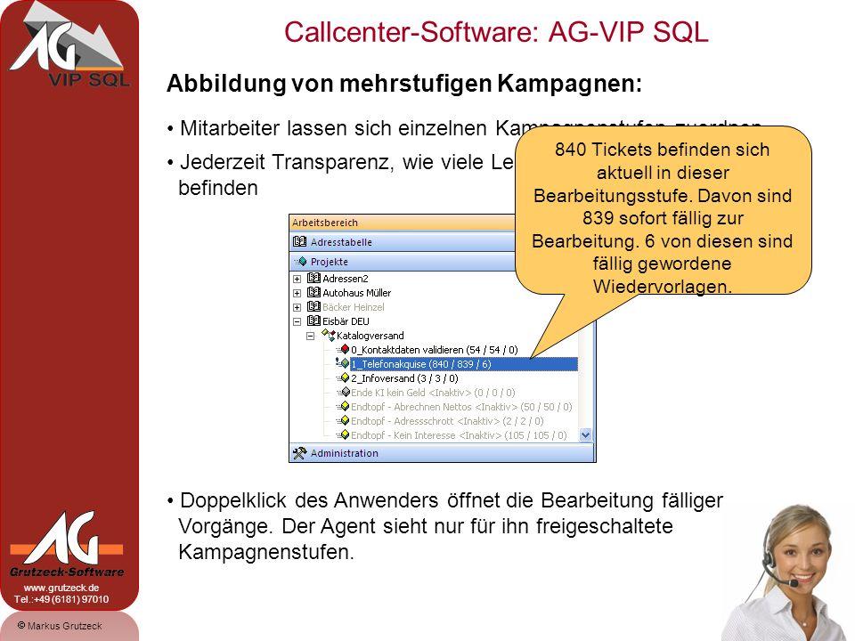 Markus Grutzeck www.grutzeck.de Tel.:+49 (6181) 97010 Callcenter-Software: AG-VIP SQL 19 Infrastruktur und technische Voraussetzungen: Client: - Windows XP oder höher - Connect zu Microsoft SQL Server (IP-Adresse) - MDAC ab Version 2.7 oder höher - Internet Explorer 6.x oder höher - Optional: TAPI für CTI-Integration, MS-Office Server: - Microsoft SQL Server 2005 oder höher Microsoft stellt die kostenlose MS-SQL Server Express Edition zur Verfügung - ca.
