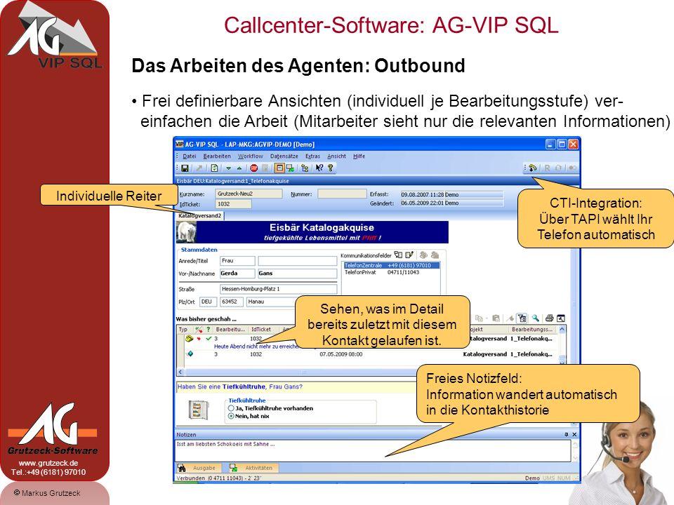 Markus Grutzeck www.grutzeck.de Tel.:+49 (6181) 97010 Callcenter-Software: AG-VIP SQL 10 Das Arbeiten des Agenten: Outbound Alternativ nutzen Sie den frei definierbaren interaktiven Gesprächs- leitfaden.