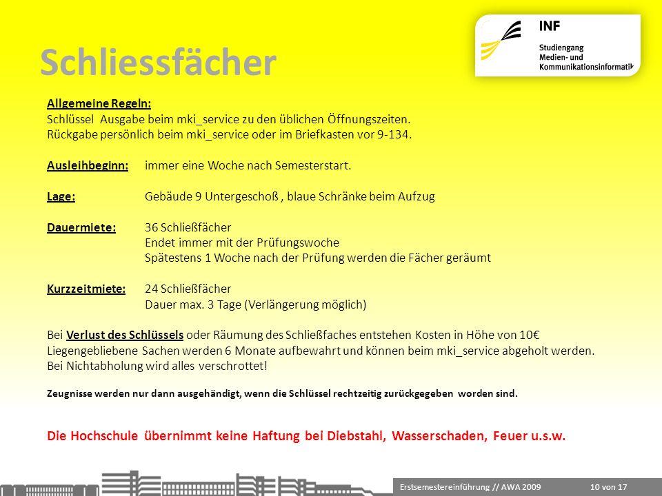 Erstsemestereinführung // AWA 2009 10 von 17 Schliessfächer Allgemeine Regeln: Schlüssel Ausgabe beim mki_service zu den üblichen Öffnungszeiten. Rück