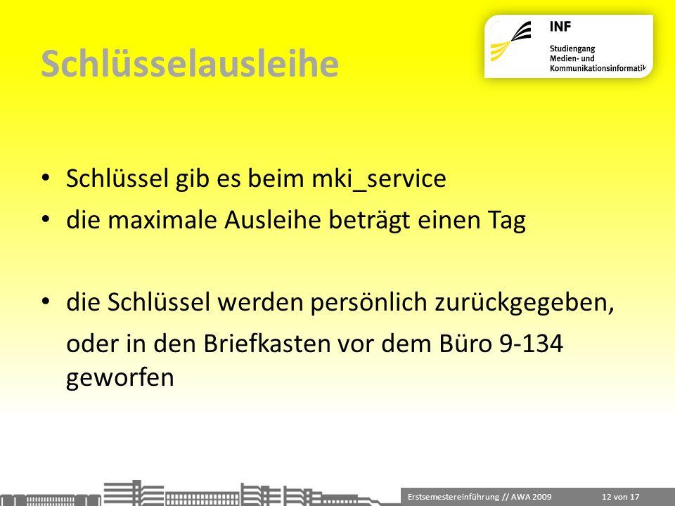 Erstsemestereinführung // AWA 2009 12 von 17 Schlüsselausleihe Schlüssel gib es beim mki_service die maximale Ausleihe beträgt einen Tag die Schlüssel