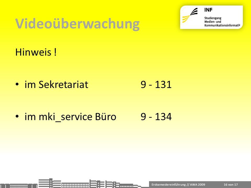 Erstsemestereinführung // AWA 2009 16 von 17 Videoüberwachung Hinweis ! im Sekretariat9 - 131 im mki_service Büro9 - 134