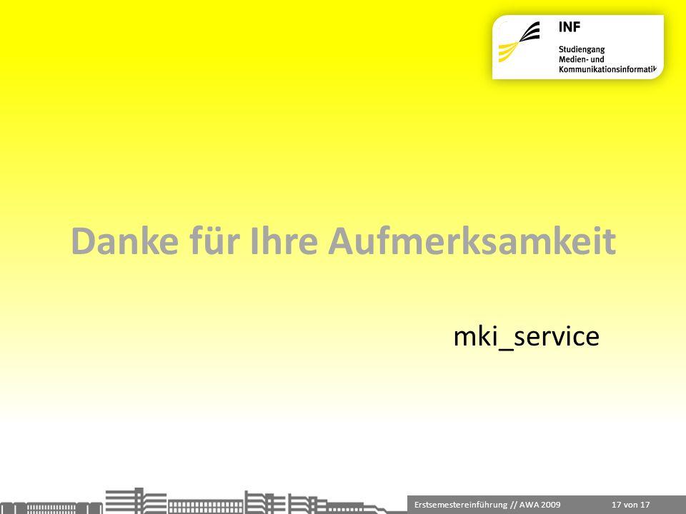 Erstsemestereinführung // AWA 2009 17 von 17 Danke für Ihre Aufmerksamkeit mki_service