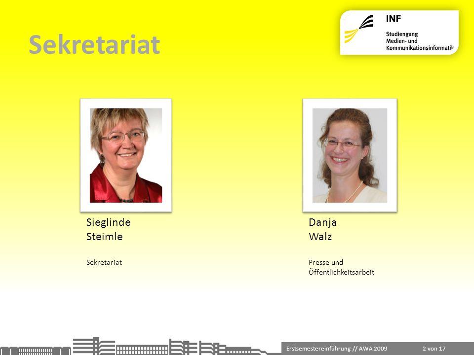 Erstsemestereinführung // AWA 2009 2 von 17 Sieglinde Steimle Sekretariat Danja Walz Presse und Öffentlichkeitsarbeit Sekretariat