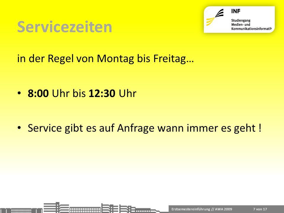 Erstsemestereinführung // AWA 2009 7 von 17 Servicezeiten in der Regel von Montag bis Freitag… 8:00 Uhr bis 12:30 Uhr Service gibt es auf Anfrage wann