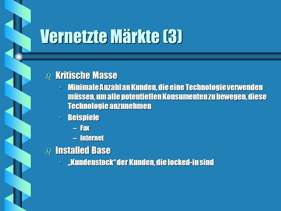 Vernetzte Märkte (3) b Kritische Masse Minimale Anzahl an Kunden, die eine Technologie verwenden müssen, um alle potentiellen Konsumenten zu bewegen,