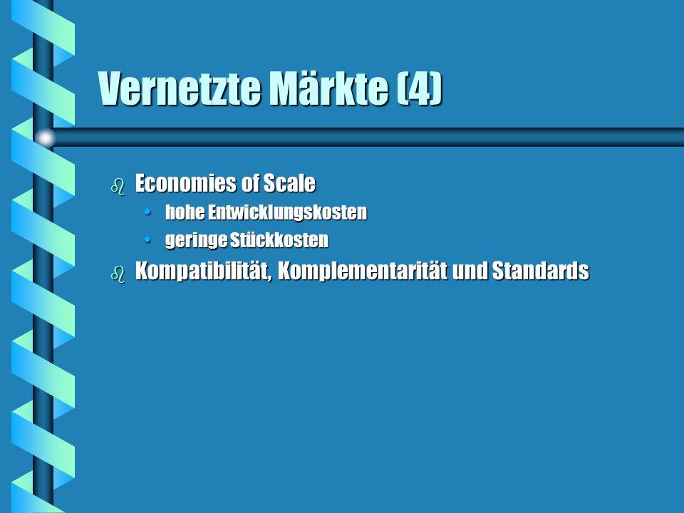 Vernetzte Märkte (4) b Economies of Scale hohe Entwicklungskostenhohe Entwicklungskosten geringe Stückkostengeringe Stückkosten b Kompatibilität, Komp