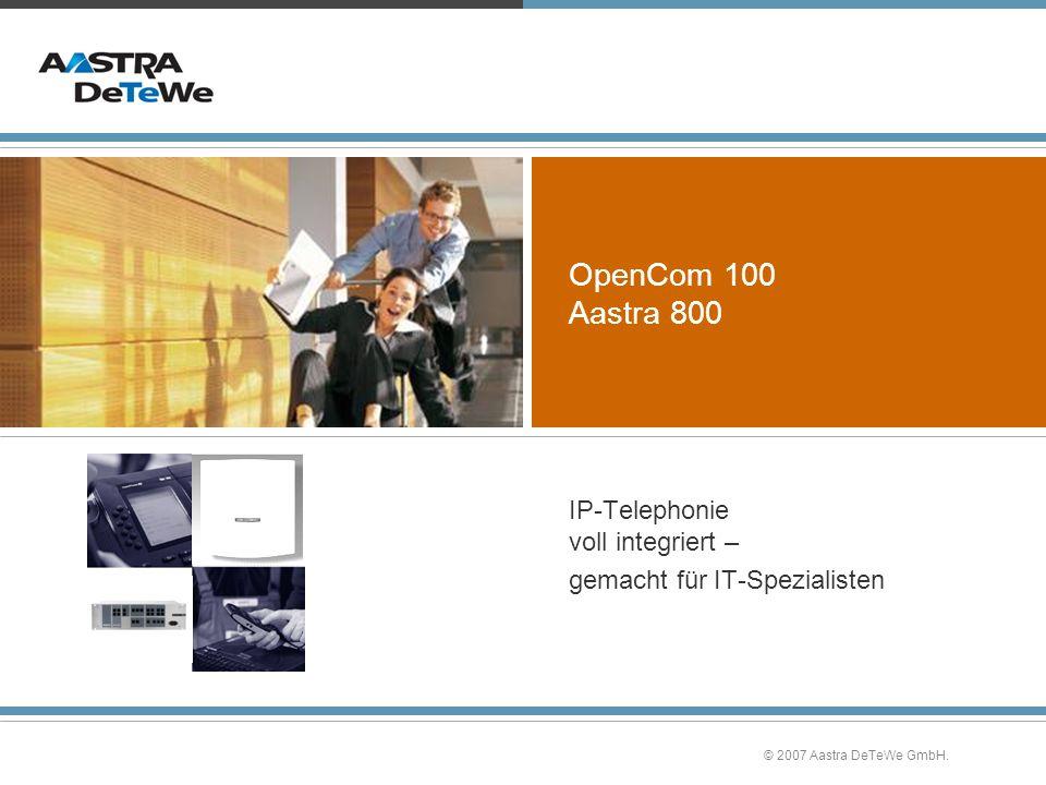 © 2007 Aastra DeTeWe GmbH. OpenCom 100 Aastra 800 IP-Telephonie voll integriert – gemacht für IT-Spezialisten