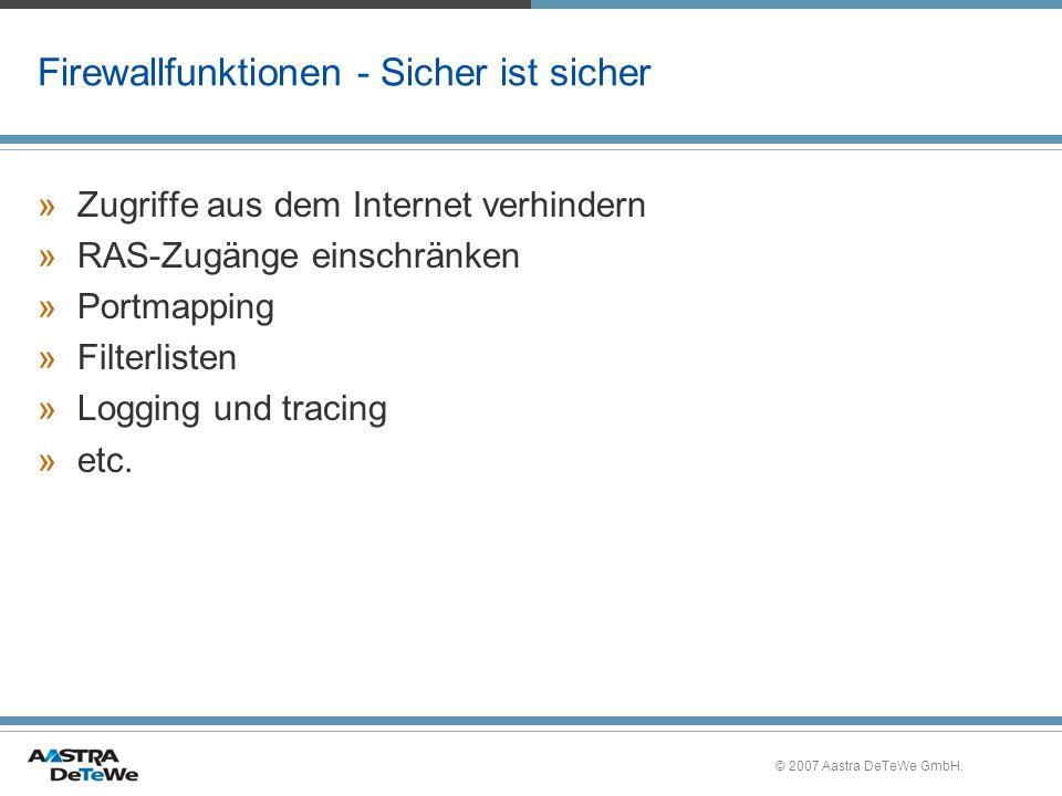 © 2007 Aastra DeTeWe GmbH. Firewallfunktionen - Sicher ist sicher »Zugriffe aus dem Internet verhindern »RAS-Zugänge einschränken »Portmapping »Filter
