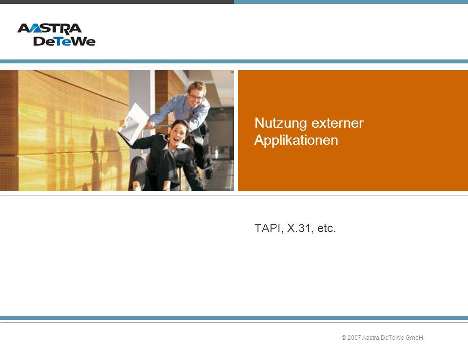 © 2007 Aastra DeTeWe GmbH. Nutzung externer Applikationen TAPI, X.31, etc.