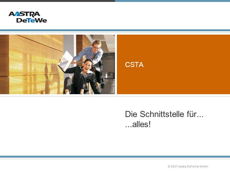 © 2007 Aastra DeTeWe GmbH. CSTA Die Schnittstelle für......alles!
