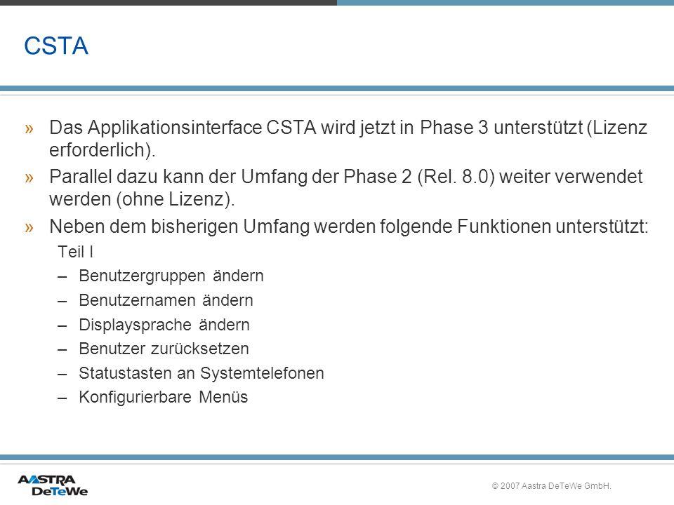 © 2007 Aastra DeTeWe GmbH. CSTA »Das Applikationsinterface CSTA wird jetzt in Phase 3 unterstützt (Lizenz erforderlich). »Parallel dazu kann der Umfan
