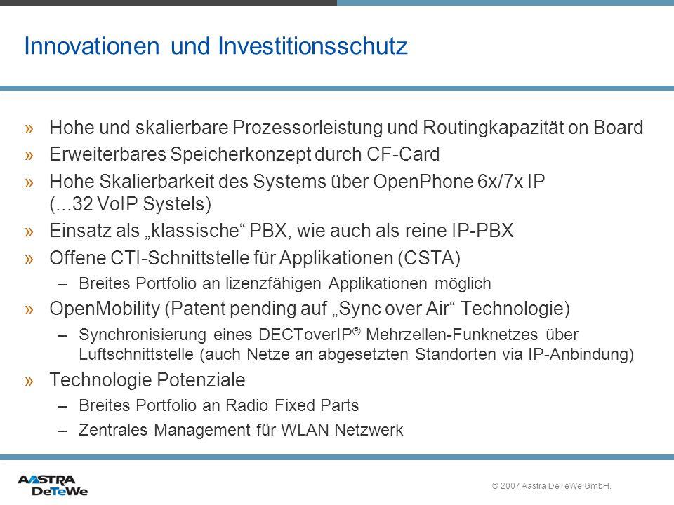 © 2007 Aastra DeTeWe GmbH. Innovationen und Investitionsschutz »Hohe und skalierbare Prozessorleistung und Routingkapazität on Board »Erweiterbares Sp