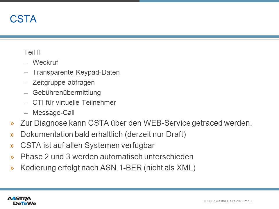 © 2007 Aastra DeTeWe GmbH. CSTA Teil II –Weckruf –Transparente Keypad-Daten –Zeitgruppe abfragen –Gebührenübermittlung –CTI für virtuelle Teilnehmer –
