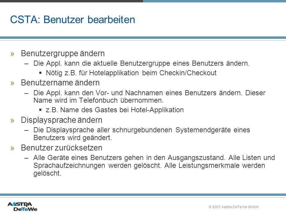 © 2007 Aastra DeTeWe GmbH. CSTA: Benutzer bearbeiten »Benutzergruppe ändern –Die Appl. kann die aktuelle Benutzergruppe eines Benutzers ändern. Nötig