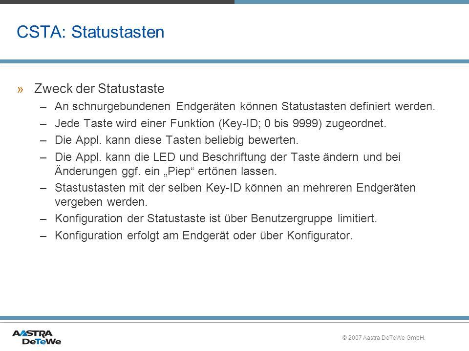 © 2007 Aastra DeTeWe GmbH. CSTA: Statustasten »Zweck der Statustaste –An schnurgebundenen Endgeräten können Statustasten definiert werden. –Jede Taste
