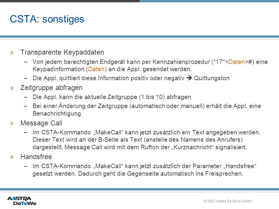 © 2007 Aastra DeTeWe GmbH. CSTA: sonstiges »Transparente Keypaddaten –Von jedem berechtigten Endgerät kann per Kennzahlenprozedur (*17* #) eine Keypad
