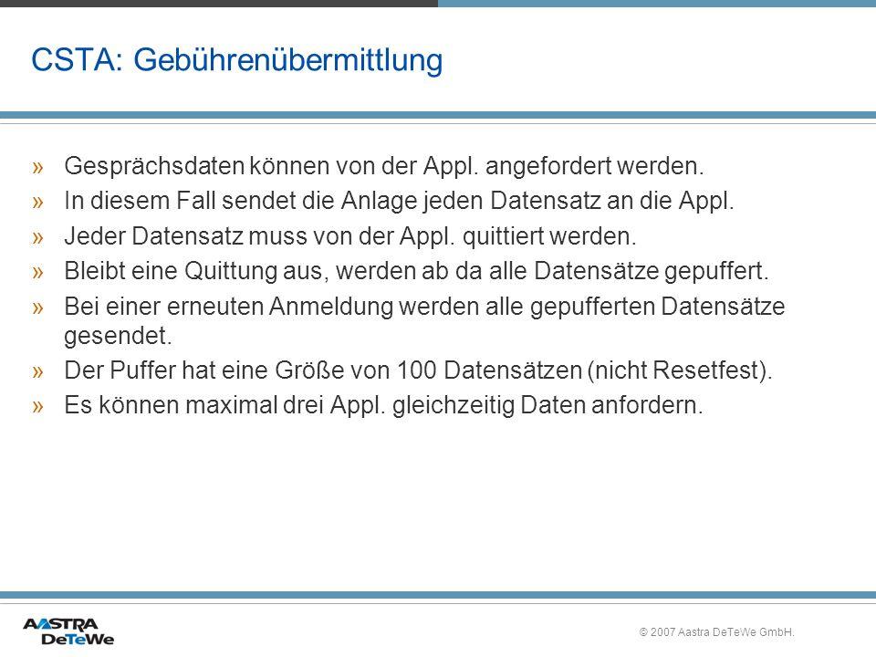 © 2007 Aastra DeTeWe GmbH. CSTA: Gebührenübermittlung »Gesprächsdaten können von der Appl. angefordert werden. »In diesem Fall sendet die Anlage jeden