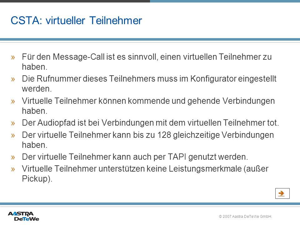 © 2007 Aastra DeTeWe GmbH. CSTA: virtueller Teilnehmer »Für den Message-Call ist es sinnvoll, einen virtuellen Teilnehmer zu haben. »Die Rufnummer die