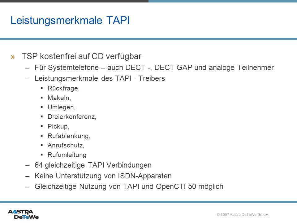 © 2007 Aastra DeTeWe GmbH. Leistungsmerkmale TAPI »TSP kostenfrei auf CD verfügbar –Für Systemtelefone – auch DECT -, DECT GAP und analoge Teilnehmer