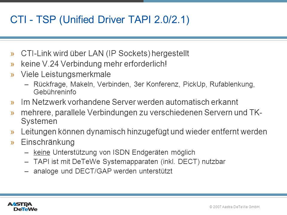 © 2007 Aastra DeTeWe GmbH. CTI - TSP (Unified Driver TAPI 2.0/2.1) »CTI-Link wird über LAN (IP Sockets) hergestellt »keine V.24 Verbindung mehr erford