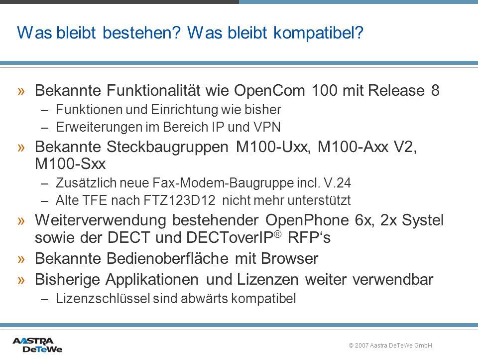 © 2007 Aastra DeTeWe GmbH. Was bleibt bestehen? Was bleibt kompatibel? »Bekannte Funktionalität wie OpenCom 100 mit Release 8 –Funktionen und Einricht