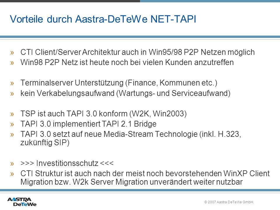 © 2007 Aastra DeTeWe GmbH. Vorteile durch Aastra-DeTeWe NET-TAPI »CTI Client/Server Architektur auch in Win95/98 P2P Netzen möglich »Win98 P2P Netz is