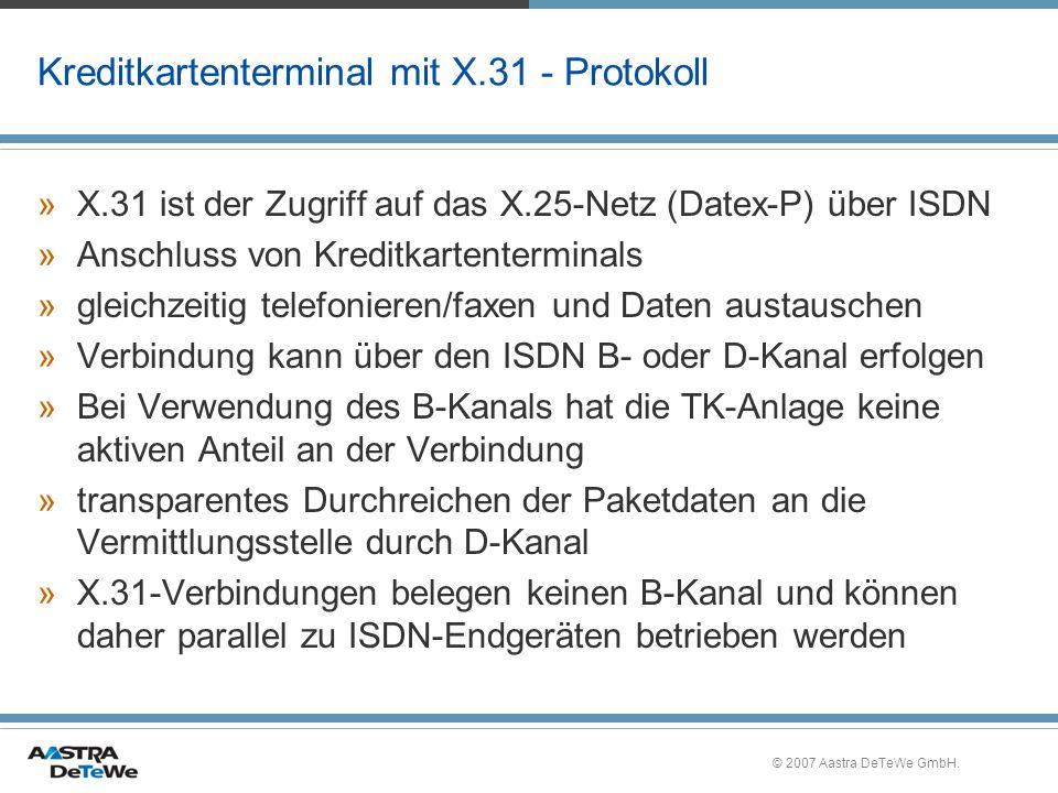 © 2007 Aastra DeTeWe GmbH. Kreditkartenterminal mit X.31 - Protokoll »X.31 ist der Zugriff auf das X.25-Netz (Datex-P) über ISDN »Anschluss von Kredit