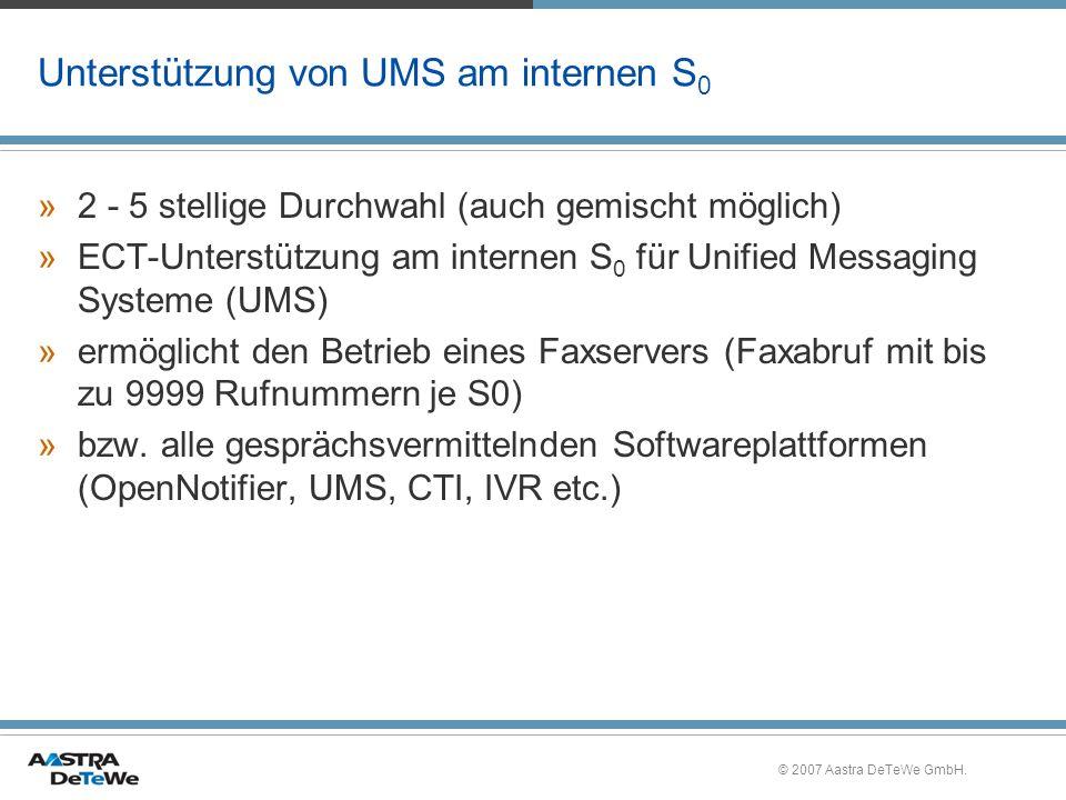 © 2007 Aastra DeTeWe GmbH. Unterstützung von UMS am internen S 0 »2 - 5 stellige Durchwahl (auch gemischt möglich) »ECT-Unterstützung am internen S 0