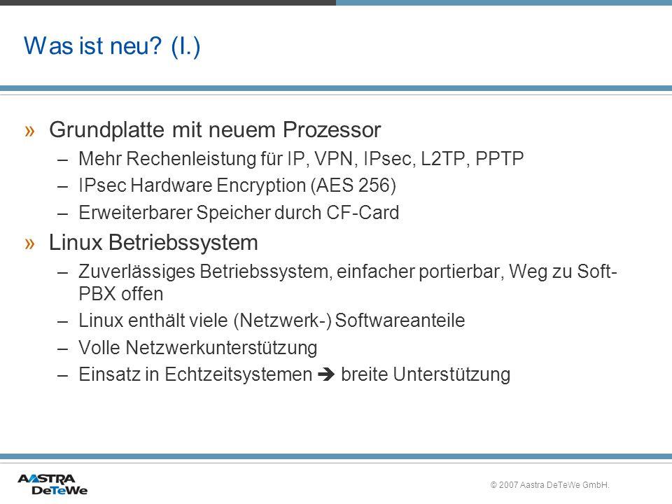 © 2007 Aastra DeTeWe GmbH. Was ist neu? (I.) »Grundplatte mit neuem Prozessor –Mehr Rechenleistung für IP, VPN, IPsec, L2TP, PPTP –IPsec Hardware Encr
