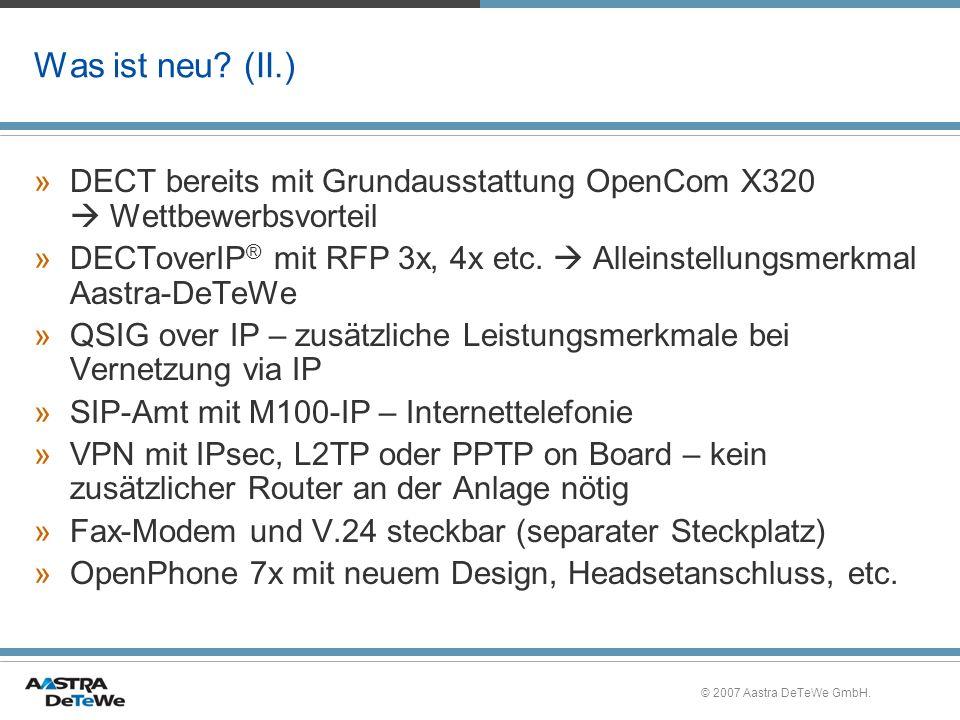 © 2007 Aastra DeTeWe GmbH. Was ist neu? (II.) »DECT bereits mit Grundausstattung OpenCom X320 Wettbewerbsvorteil »DECToverIP ® mit RFP 3x, 4x etc. All
