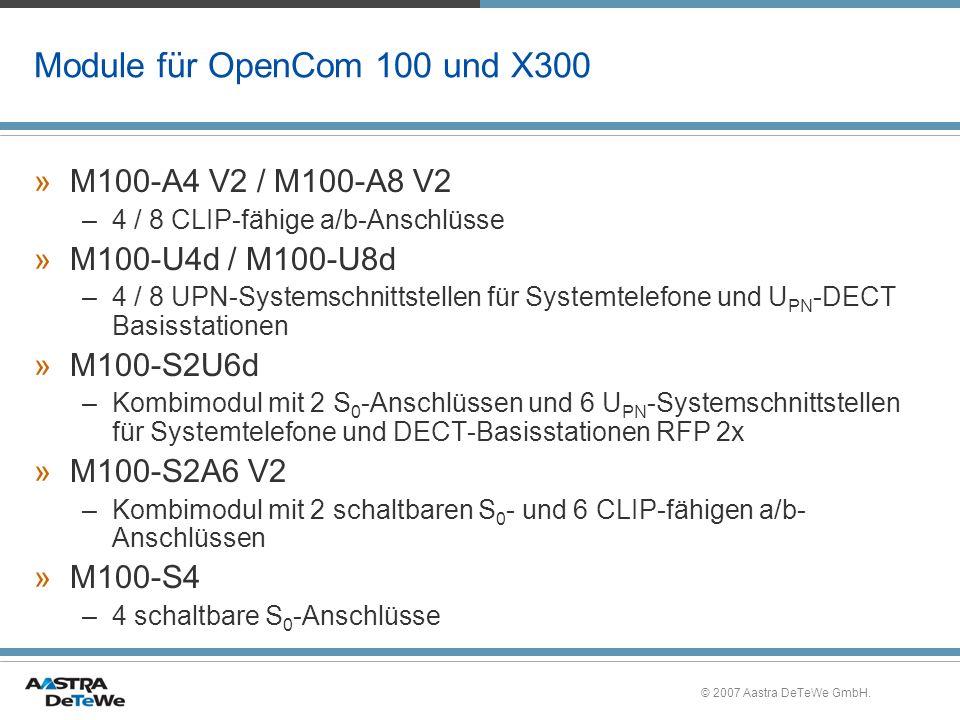 © 2007 Aastra DeTeWe GmbH. Module für OpenCom 100 und X300 »M100-A4 V2 / M100-A8 V2 –4 / 8 CLIP-fähige a/b-Anschlüsse »M100-U4d / M100-U8d –4 / 8 UPN-