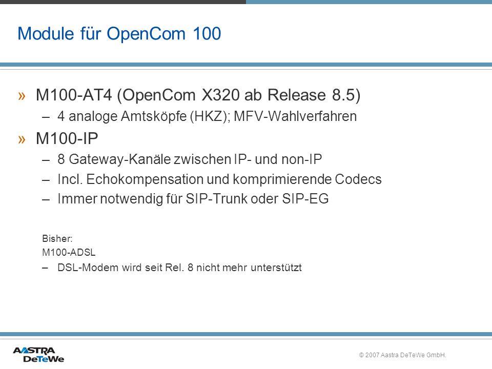 © 2007 Aastra DeTeWe GmbH. Module für OpenCom 100 »M100-AT4 (OpenCom X320 ab Release 8.5) –4 analoge Amtsköpfe (HKZ); MFV-Wahlverfahren »M100-IP –8 Ga