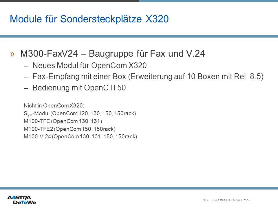 © 2007 Aastra DeTeWe GmbH. Module für Sondersteckplätze X320 »M300-FaxV24 – Baugruppe für Fax und V.24 –Neues Modul für OpenCom X320 –Fax-Empfang mit