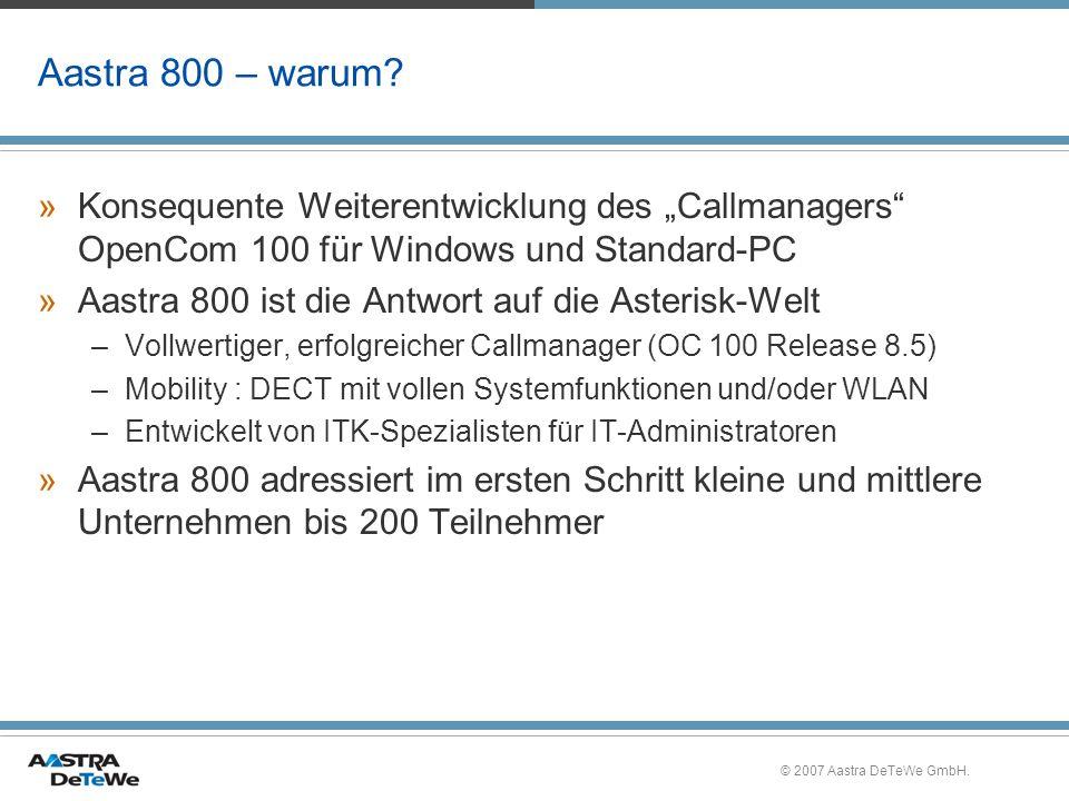© 2007 Aastra DeTeWe GmbH. Aastra 800 – warum? »Konsequente Weiterentwicklung des Callmanagers OpenCom 100 für Windows und Standard-PC »Aastra 800 ist