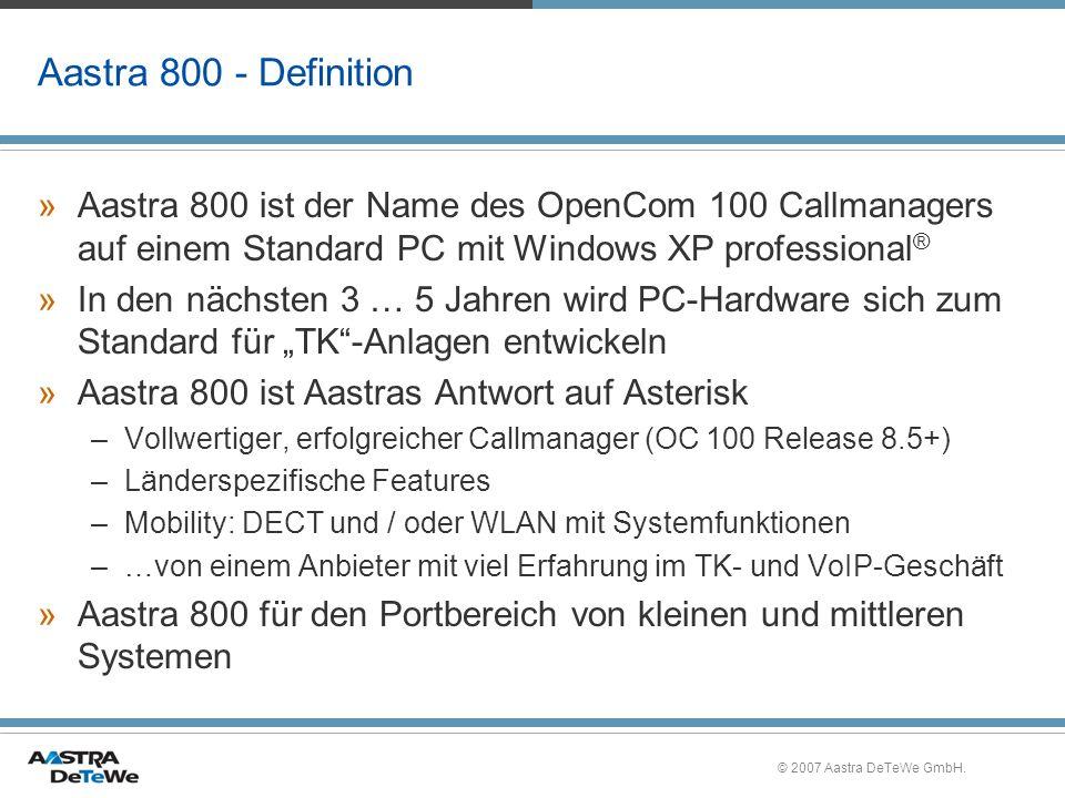 © 2007 Aastra DeTeWe GmbH. Aastra 800 - Definition »Aastra 800 ist der Name des OpenCom 100 Callmanagers auf einem Standard PC mit Windows XP professi