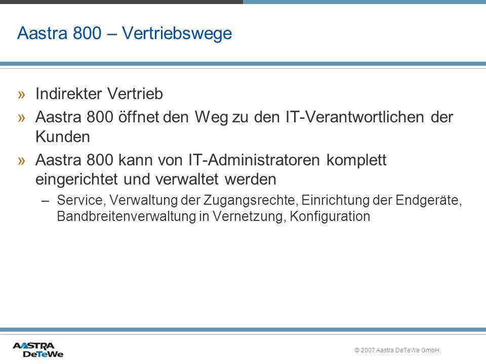 © 2007 Aastra DeTeWe GmbH. Aastra 800 – Vertriebswege »Indirekter Vertrieb »Aastra 800 öffnet den Weg zu den IT-Verantwortlichen der Kunden »Aastra 80