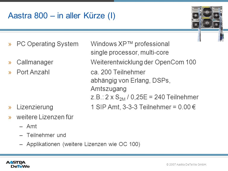 © 2007 Aastra DeTeWe GmbH. Aastra 800 – in aller Kürze (I) »PC Operating SystemWindows XP professional single processor, multi-core »CallmanagerWeiter