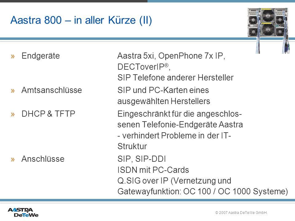 © 2007 Aastra DeTeWe GmbH. Aastra 800 – in aller Kürze (II) »EndgeräteAastra 5xi, OpenPhone 7x IP, DECToverIP ®, SIP Telefone anderer Hersteller »Amts