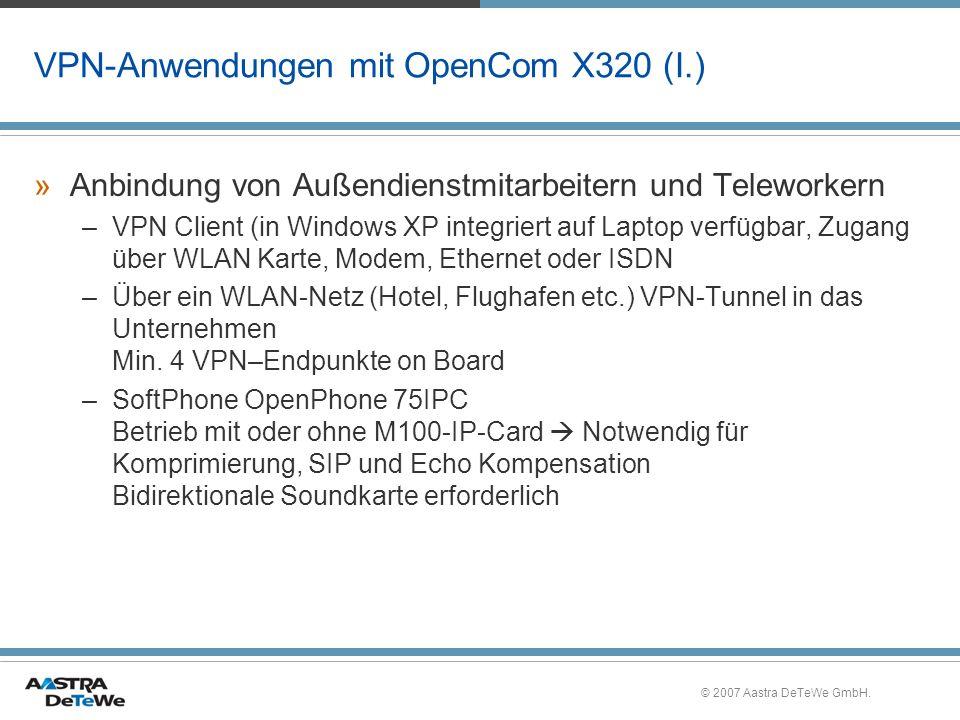 © 2007 Aastra DeTeWe GmbH. VPN-Anwendungen mit OpenCom X320 (I.) »Anbindung von Außendienstmitarbeitern und Teleworkern –VPN Client (in Windows XP int