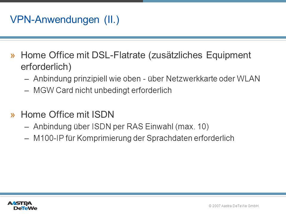 © 2007 Aastra DeTeWe GmbH. VPN-Anwendungen (II.) »Home Office mit DSL-Flatrate (zusätzliches Equipment erforderlich) –Anbindung prinzipiell wie oben -