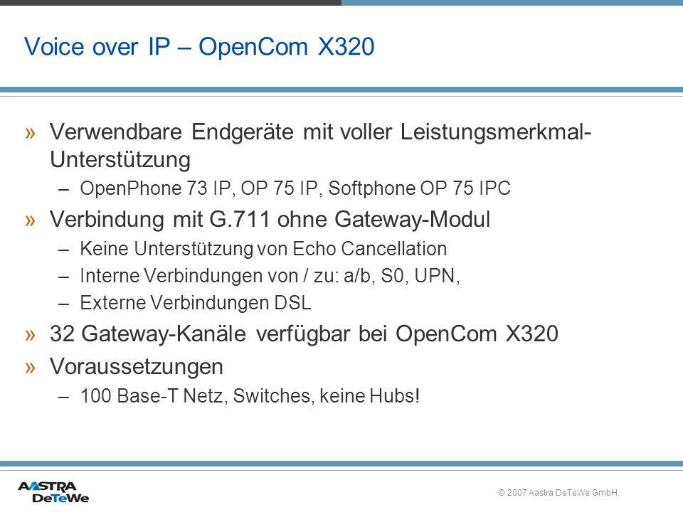 © 2007 Aastra DeTeWe GmbH. Voice over IP – OpenCom X320 »Verwendbare Endgeräte mit voller Leistungsmerkmal- Unterstützung –OpenPhone 73 IP, OP 75 IP,